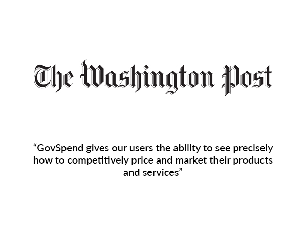 The Washingston Post - GovSpend gives our users the ability to see precisely how to competitively price and market their products and services.