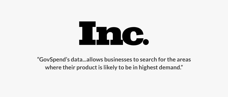 Inc. - GovSpend's data...allows businesses to search for the areas where their product is likely to be in highest demand.